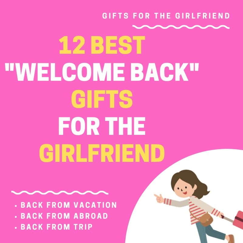 "Best gifts for ""welcome back"" girlfriend."