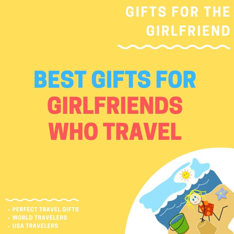 Best gifts for girlfriend who likes to travel.