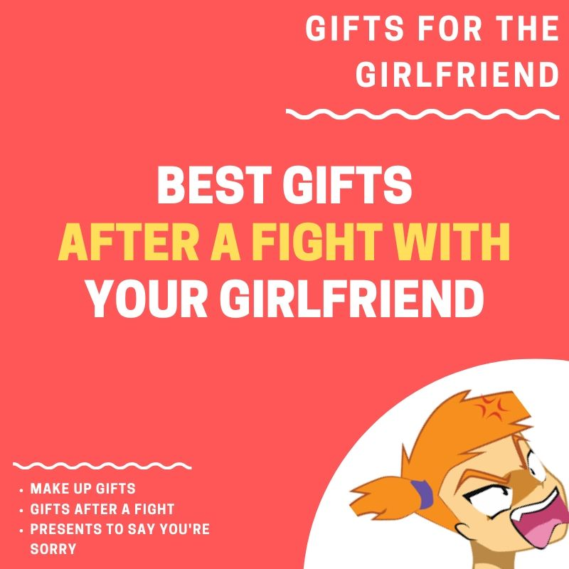 Best gifts to apologize to girlfriend after a fight.