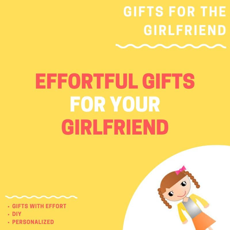 Effortful gifts for girlfriend.
