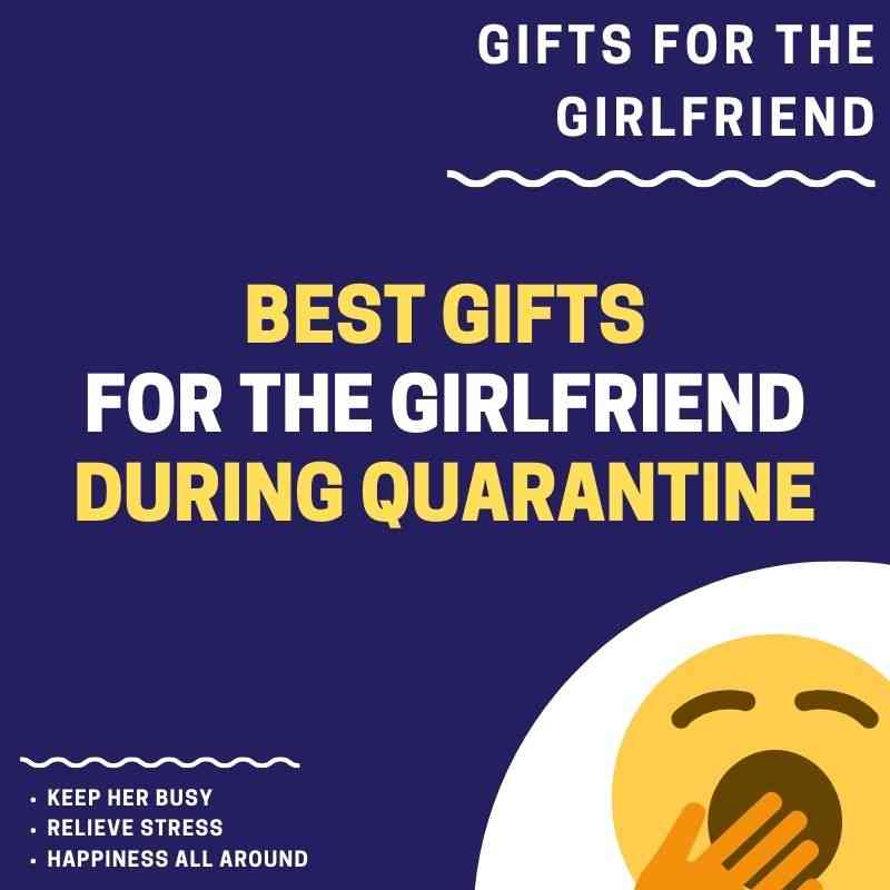 Best gifts for quarantine for girlfriend.